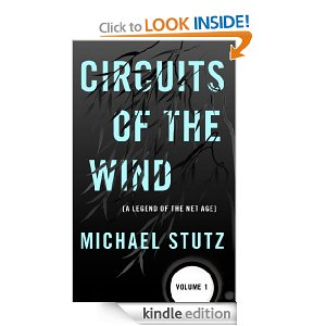 Circuits of the Wind (A Legend of the Net Age) Volume 1 - Michael Stutz