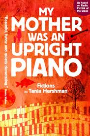 My Mother Was An Upright Piano Tania Hershman